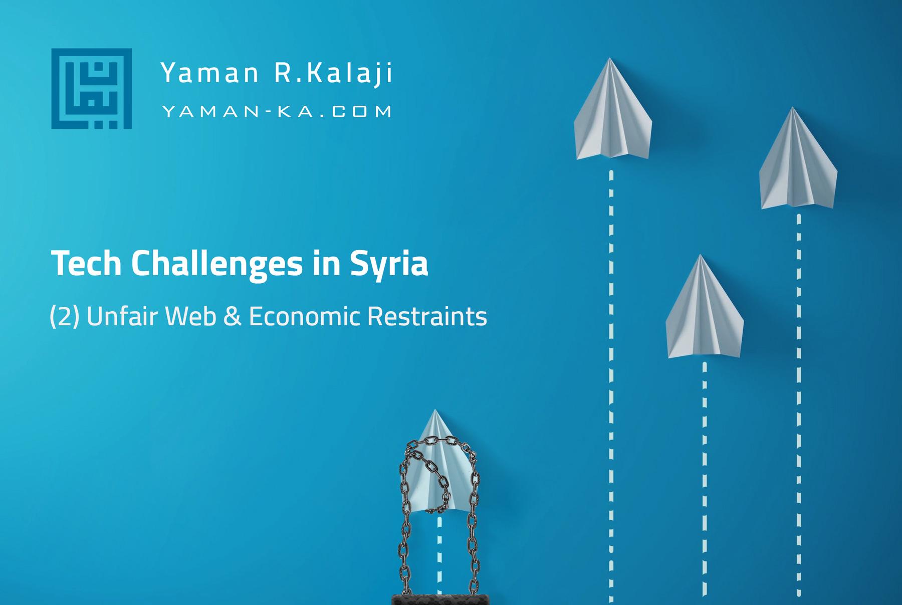Tech Challenges in Syria - (2) Unfair Web & Economic Restraints